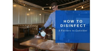 How to Disinfect: 3 Factors to Consider